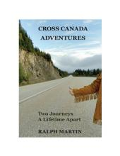 Cross Canada Adventures: Two journeys a lifetime apart