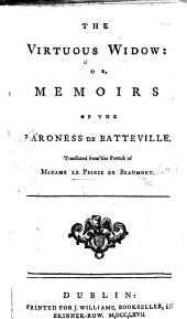 The Virtuous Widow: Or, Memoirs of the Baroness de Batteville. Translated from the French