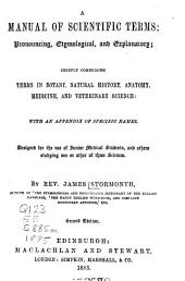 A Manual of Scientific Terms: Pronouncing, Etymological, and Explanatory, Chiefly Comprising Terms in Botany, Natural History, Anatomy, Medicine, and Veterinary Science, with an Appendix of Specific Names. Designed for the Use of Junior Medical Students, and Others Studying One Or Other of These Sciences