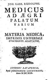 Medicus ad aegri palatum varium in materia medica, imprimis universali evacuante adaptatus