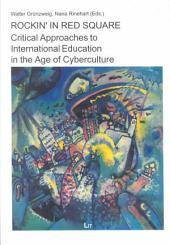 Rockin' in Red Square: Critical Approaches to International Education in the Age of Cyberculture