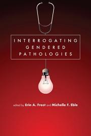 Interrogating Gendered Pathologies PDF