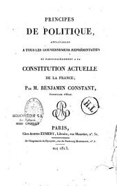 Principes de politique: applicables à tous les gouvernements représentatifs et particulièrement à la Constitution actuelle de la France