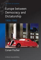 Europe between Democracy and Dictatorship: 1900 - 1945