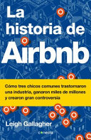 La Historia de Airbnb   the Airbnb Story  How Three Ordinary Guys Disrupted an Industry  Made Billions     and Created Plenty of Controversy PDF