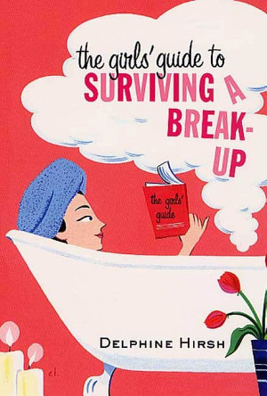 The Girls' Guide to Surviving a Break-Up
