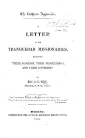 "The Lutheran Aggression: A Letter to the Tranquebar Missionaries, Regarding""their Position, Their Proceedings, and Their Doctrine""."