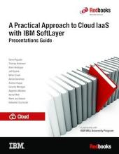 A Practical Approach to Cloud IaaS with IBM SoftLayer: Presentations Guide