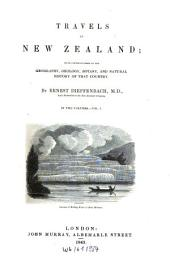 Travels in New Zealand: With Contributions to the Geography, Geology, Botany, and Natural History of that Country, Volume 1