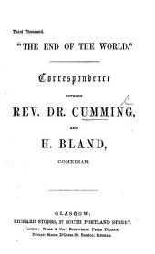 """The End of the World."" Correspondence between Rev. Dr. Cumming and H. Bland. (Third thousand.)."