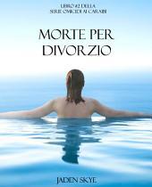 Morte Per Divorzio (Libro #2 della Serie Omicidi ai Caraibi)