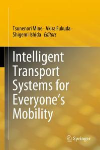 Intelligent Transport Systems for Everyone   s Mobility