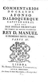 Commentarios do grande Afonso Dalboquerque: capitão geral que foi das Indias Orientaes em tempo do muito poderoso rey D. Manuel, o primeiro deste nome, Volume 4