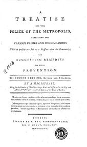 A Teatrise on the Police of the Metropolis: Explaining the Various Crimes and Misdemeanors which at Present are Felt as a Pressure Upon the Community and Suggesting Remedies for Their Prevention ...