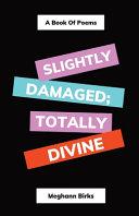 Slightly Damaged; Totally Divine