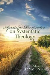 Apostolic Perspective On Systematic Theology Book PDF