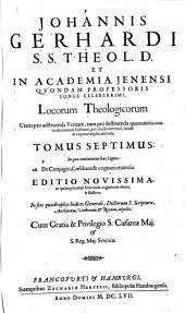 Johannis Gerhardi ... Loci Theologici: In quo continentur haec Capita: 28. De Conjugio, Coelibatu & cognatis materiis. Tomus Septimus