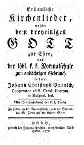 Erbauliche Kirchenlieder, welche dem dreyeinigen Gott zur Ehre, und der löbl. k.k. Normalschule zum andächtigen Gebrauch widmet