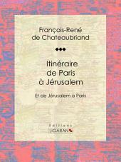 Itinéraire de Paris à Jérusalem: Et de Jérusalem à Paris