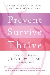 Prevent, Survive, Thrive: Every Woman's Guide to Optimal Breast Care