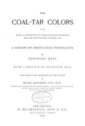 The Coal-tar Colors: With Especial Reference to Their Injurious Qualities and the Restriction of Their Use