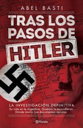 Tras los pasos de Hitler: La investigación definitiva