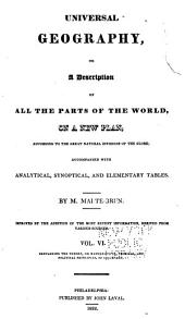 Universal Geography: Or A Description of All Parts of the World, on a New Plan, According to the Great Natural Divisions of the Globe; Accompanied with Analytical, Synoptical, and Elementary Tables, Volume 6