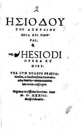 L·siodou tou Askraiou Erga kai L·merai. Hesiodi Opera et dies. Vna cum duabus praefationibus, ac luculentissimis enarrationibus Phil. Melanch. iam recens conscriptis