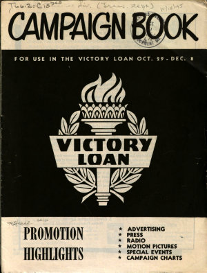 Campaign Book for Use in the Victory Loan Oct  29 Dec  9  1945   Promotion Highlights  Advertising  Press  Radio  Motion Pictures  Special Events  Campaign Charts