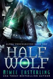 Half Wolf: Alpha Underground Book 1