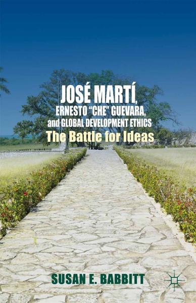 Download Jos   Mart    Ernesto    Che    Guevara  and Global Development Ethics Book