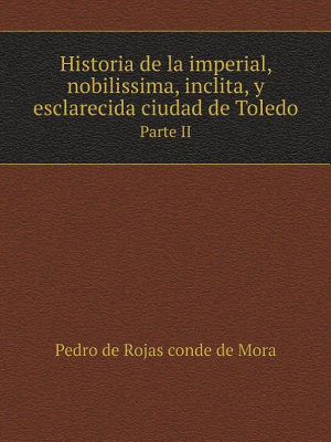 Historia de la imperial  nobilissima  inclita  y esclarecida ciudad de Toledo PDF
