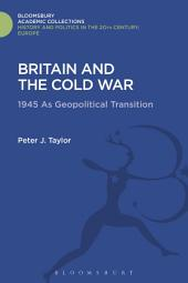 Britain and the Cold War: 1945 as Geopolitical Transition