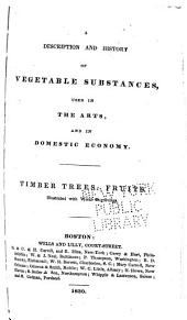 A Description and history of vegetable substances used in the arts, and in domestic economy : timber trees, fruits