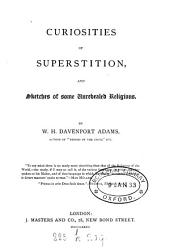 Curiosities of Superstition, and Sketches of Some Unrevealed Religions