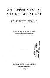 An Experimental Study of Sleep: (from the Physiological Laboratory of the Harvard Medical School and from Sidis Laboratory)