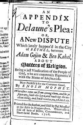 An Appendix to Delaune's Plea: or, a New dispute which lately happened in the city of Bethel, between Adam Gojim & Ben Kahal. Being a just indication of the people of God, who are commonly stigmatiz'd with the name of schismaticks. Now publish'd for the common good by Enosh Mophet