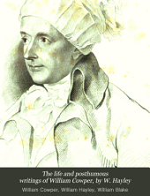 The life and posthumous writings of William Cowper, by W. Hayley: Volume 2