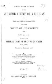 A Digest of the Decisions of the Supreme Court of Michigan: From January 1843 to [1898] ... Also of the Court of Chancery from 1836 to 1845, and Also of the Supreme Court of the United States So Far as They Relate to Michigan Law, Volume 2