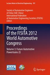 Proceedings of the FISITA 2012 World Automotive Congress: Volume 3: Future Automotive Powertrains (I)