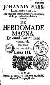 Johannis Faes,... de Hebdomade magna, ex omni antiquitate veneranda...
