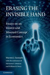 Erasing the Invisible Hand: Essays on an Elusive and Misused Concept in Economics