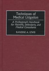 Techniques of Medical Litigation: A Professional's Handbook for Plaintiffs, Defendants, and Medical Consultants