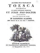 Aloysius Pius Franciscus Toesca Nicæensis ex Alpium Maritimarum præfectura ut juris pro-doctor cooptetur publicum periculum faciet in Taurinensi Academia anno 1811. die 3. julii hora 5. pomeridiana: Issue 4