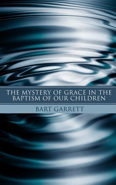 The Mystery of Grace in the Baptism of Our Children
