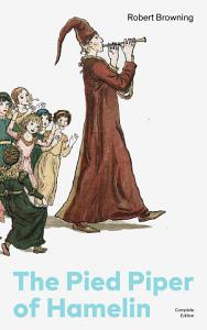 The Pied Piper of Hamelin  Complete Edition   Children s Classic   A Retold Fairy Tale by one of the most important Victorian poets and playwrights  known for Porphyria s Lover  The Book and the Ring  My Last Duchess PDF