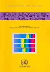 The Role of International Investment Agreements in Attracting Foreign Direct Investment to Developing Countries