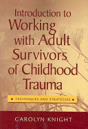 Introduction to Working with Adult Survivors of Childhood Trauma: Techniques and Strategies