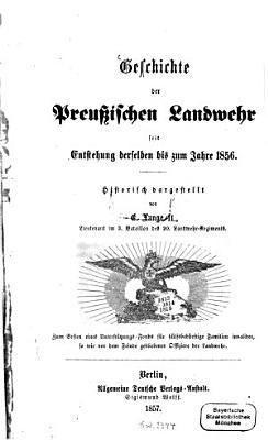 Geschichte der preu  ischen Landwehr seit Entstehung derselben bis zum Jahre 1856 PDF
