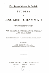 "Studies in English Grammar: A Comprehensive Course for Grammar Schools, High Schools and Academies : Based Upon Welsh's ""Lessons in English Grammar."""